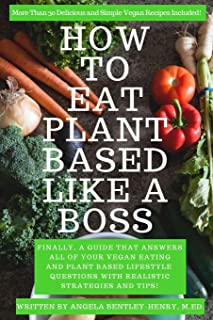 How to Eat Plant Based Like a Boss: All Of Your Vegan Eating and Plant Based Lifestyle Questions Answered. Vegan Recipes I...