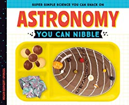 Astronomy You Can Nibble (Super Simple Science You Can Snack on)