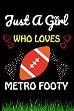 Just a Girl Who loves Metro Footy: Metro Footy Sports Lover Notebook/Journal For Cute Girls/Birthday Gift For Notebook For...