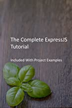The Complete ExpressJS Tutorial: Included With Project Examples