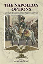 The Napoleon Options: Alternate Decisions of the Napoleonic Wars (English Edition)