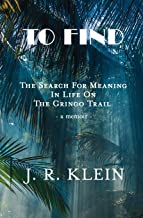 To Find: The Search for Meaning in Life on the Gringo Trail