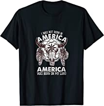 Native American T-Shirt I Was Not Born In America