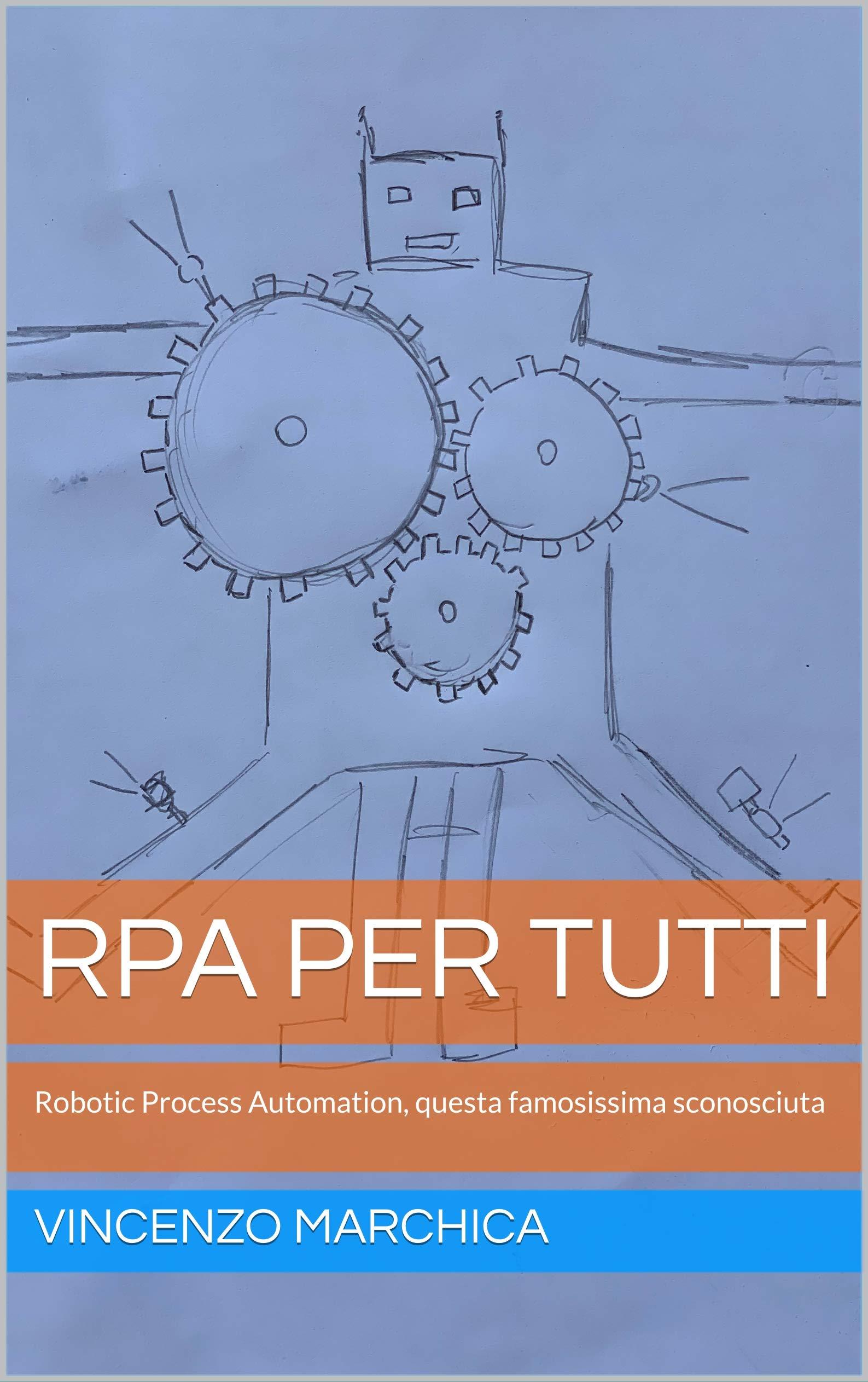 RPA per tutti: Robotic Process Automation, questa famosissima sconosciuta (Italian Edition)