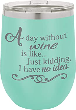 A Day Without Wine Is Like Just Kidding I Have No Idea - 12oz Stainless Steel Stemless Wine Glass Tumbler with Lid - Double W