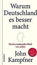 Warum Deutschland es besser macht: Ein bewundernder Blick von außen (German Edition)