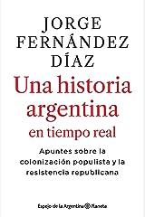 2010-2020 Una historia argentina en tiempo real: Apuntes sobre la colonización populista y la resistencia republicana (Espejo de la Argentina) (Spanish Edition) Format Kindle