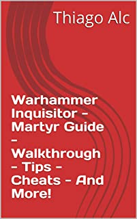Warhammer Inquisitor - Martyr Guide - Walkthrough - Tips - Cheats - And More!