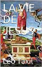 LA VIE DE JESUS (French Edition)