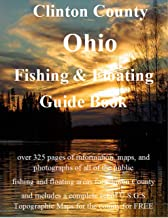 Clinton County Ohio Fishing & Floating Guide Book: Complete fishing and floating information for Clinton County Ohio (Ohio Fishing & Floating Guide Books)