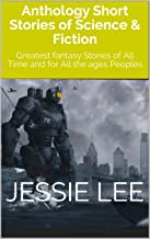 Anthology Short Stories of Science & Fiction: Greatest fantasy Stories of All Time and for All the ages Peoples