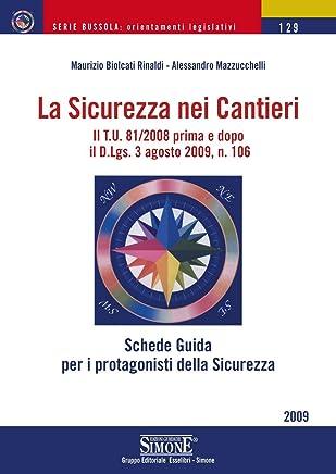 La Sicurezza nei Cantieri: Il T.U. 81/2008 prima e dopo il D.Lgs. 3 agosto 2009, n. 106 (Bussola. Orientamenti legislativi Vol. 129)