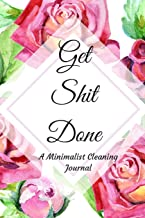 Get Shit Done: A Pink Roses Floral Minimalist Small Housekeeping Cleaning Summer, Spring, Winter, Autumn Weekly and Monthl...
