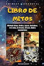 LIBRO DE MITOS: Mitología Griega, Nórdica, Egipcia, Australiana, de la India, de Oceanía, Africana, Hindú y Sudamericana (...
