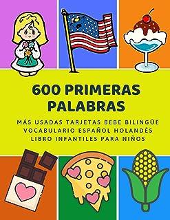 600 Primeras Palabras Más Usadas Tarjetas Bebe Bilingüe Vocabulario Español Holandés Libro Infantiles Para Niños: Aprender...