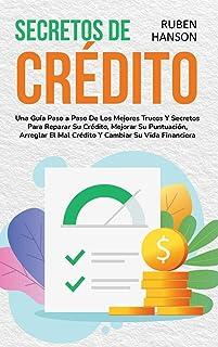 Secretos de Crédito: Una Guía Paso a Paso De Los Mejores Trucos Y Secretos Para Reparar Su Crédito, Mejorar Su Puntuación,...