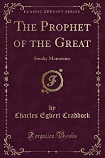 The Prophet of the Great: Smoky Mountains (Classic Reprint)