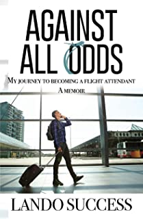 Against All Odds: My journey to becoming a flight attendant: A Memoir