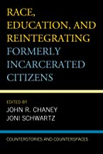 Race, Education, and Reintegrating Formerly Incarcerated Citizens: Counterstories and Counterspaces (Critical Perspectives...