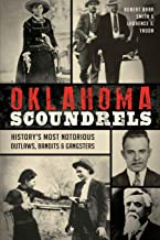 Oklahoma Scoundrels: History's Most Notorious Outlaws, Bandits & Gangsters (True Crime)