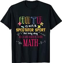 Math Is Not A Spectator Sport Funny Math Teacher Gift TShirt T-Shirt