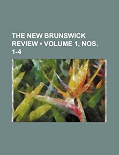 The New Brunswick Review (Volume 1, Nos. 1-4)