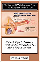 The Secrets Of Walking Away From Erectile Dysfunctions Forever.: Natural Ways To Prevent & Treat Erectile Dysfunction For Both Young & Old Men!