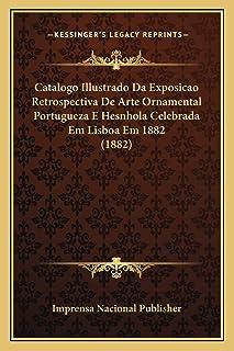 Catalogo Illustrado Da Exposicao Retrospectiva De Arte Ornamental Portugueza E Hesnhola Celebrada Em Lisboa Em 1882 (1882)