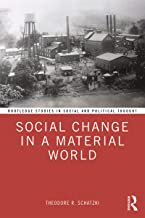 Social Change in a Material World: How Activity and Material Processes Dynamize Practices (Routledge Studies in Social and Political Thought Book 142)