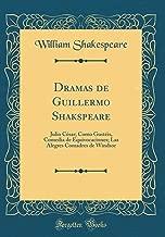 Dramas de Guillermo Shakspeare: Julio César; Como Gustéis, Comedia de Equivocaciones; Las Alegres Comadres de Windsor (Classic Reprint)