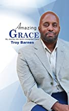 Amazing Grace My Journey into God's unmerited Favor