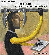 Storia di Igwald  (Il ragazzo che non voleva vivere) (Italian Edition)