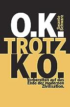 O.K. TROTZ K.O.: O.K. TROTZ K.O. (German Edition)
