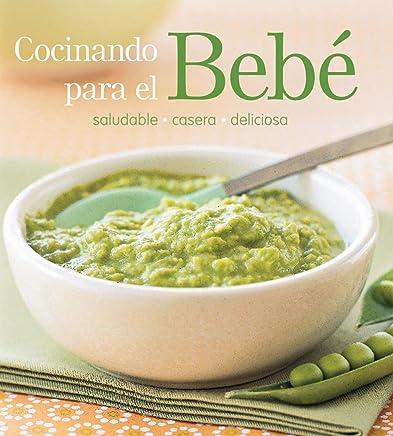 Cocinando para el bebe/ Cooking for Baby: Saludable-casera-deliciosa (Spanish