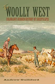 The Woolly West: Colorado's Hidden History of Sheepscapes (Elma Dill Russell Spencer Series in the West and Southwest)
