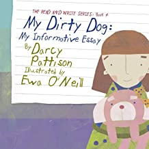 My Dirty Dog: My Informative Essay (The Read and Write Series) (Volume 4)