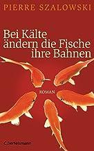Bei Kälte ändern die Fische ihre Bahnen: Roman (German Edition)