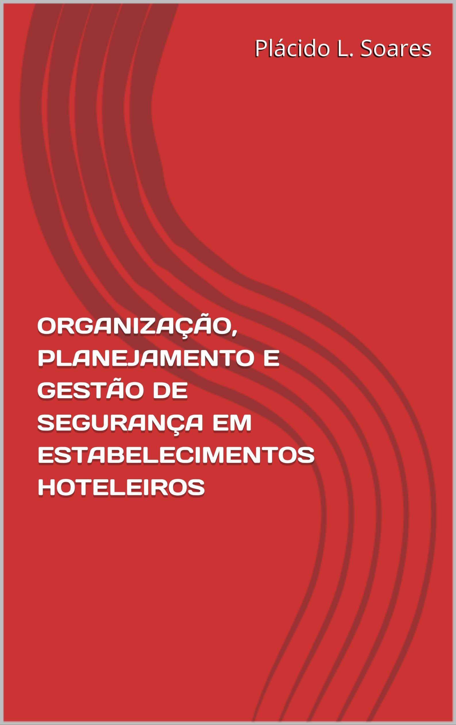 ORGANIZAÇÃO, PLANEJAMENTO E GESTÃO DE SEGURANÇA EM ESTABELECIMENTOS HOTELEIROS (Portuguese Edition)