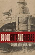 Blood, Guts, and Grease: George S. Patton in World War I (American Warrior Series)