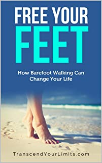 Free Your Feet: How Barefoot Walking Can Change Your Life