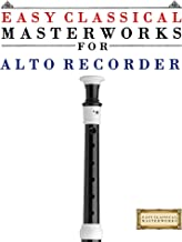 Easy Classical Masterworks for Alto Recorder: Music of Bach, Beethoven, Brahms, Handel, Haydn, Mozart, Schubert, Tchaikovsky, Vivaldi and Wagner