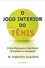 O jogo interior do tênis: O guia clássico para o lado mental da excelência no desempenho eBook Kindle