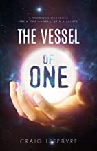 The Vessel of One: Channeled Messages from Angels, E.T.'s and Saints (Book 1)