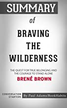 Summary of Braving the Wilderness: The Quest for True Belonging and the Courage to Stand Alone | Conversation Starters