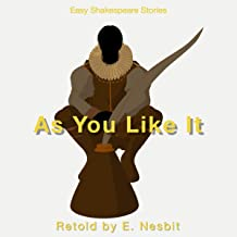 As You Like It Retold by E. Nesbit: Easy Shakespeare Stories