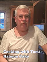 Cooking with Tom: Salmon Cake