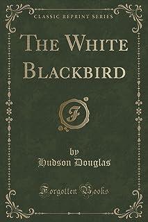 The White Blackbird (Classic Reprint)