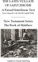 The Latin Vulgate of Saint Jerome, a Parsed Interlinear Text: Verse Aligned to the World English Bible, The Book of Matthew (New Testament Series 1)