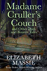 Madame Cruller's Couch and Other Dark and Bizarre Tales Kindle Edition