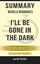 Summary: Michelle McNamara's I'll Be Gone in the Dark: One Woman's Obsessive Search for the Golden State Killer